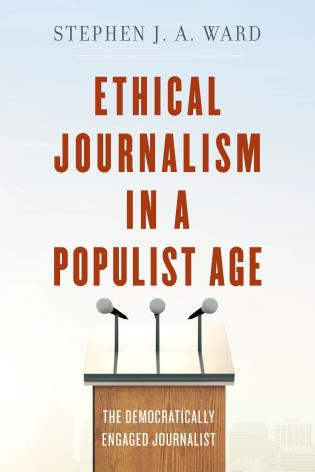 Cover image for the book Ethical Journalism in a Populist Age: The Democratically Engaged Journalist