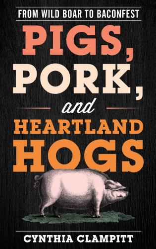 Cover image for the book Pigs, Pork, and Heartland Hogs: From Wild Boar to Baconfest