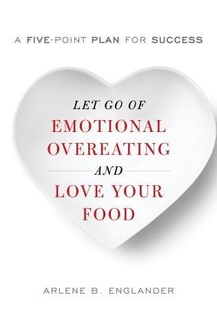 Cover image for the book Let Go of Emotional Overeating and Love Your Food: A Five-Point Plan for Success