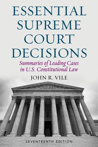 Cover image for the book Essential Supreme Court Decisions: Summaries of Leading Cases in U.S. Constitutional Law, Seventeenth Edition