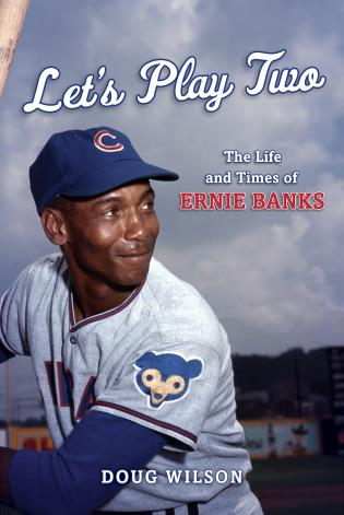 Cover image for the book Let's Play Two: The Life and Times of Ernie Banks