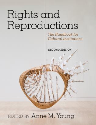 Cover image for the book Rights and Reproductions: The Handbook for Cultural Institutions, Second Edition