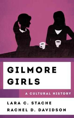Cover image for the book Gilmore Girls: A Cultural History