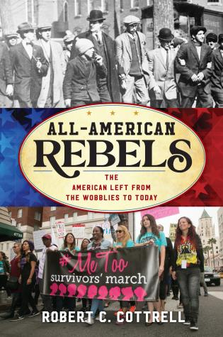 Cover image for the book All-American Rebels: The American Left from the Wobblies to Today