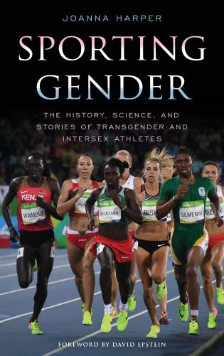 Cover image for the book Sporting Gender: The History, Science, and Stories of Transgender and Intersex Athletes