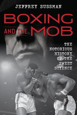 Cover image for the book Boxing and the Mob: The Notorious History of the Sweet Science