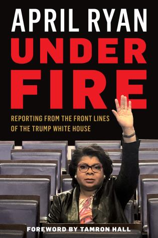 Cover image for the book Under Fire: Reporting from the Front Lines of the Trump White House
