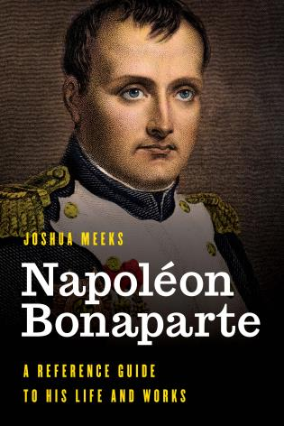 Cover image for the book Napoléon Bonaparte: A Reference Guide to His Life and Works