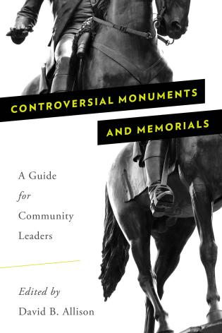 Cover image for the book Controversial Monuments and Memorials: A Guide for Community Leaders