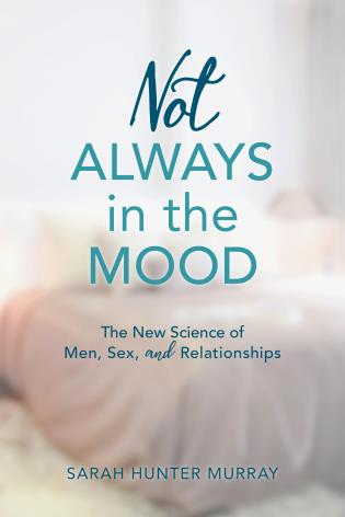 Cover image for the book Not Always in the Mood: The New Science of Men, Sex, and Relationships