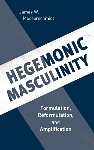 Cover image for the book Hegemonic Masculinity: Formulation, Reformulation, and Amplification