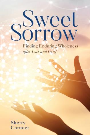 Cover image for the book Sweet Sorrow: Finding Enduring Wholeness after Loss and Grief