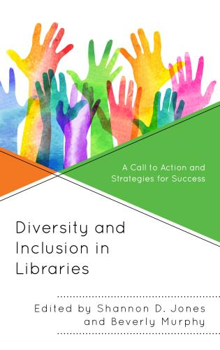 Cover image for the book Diversity and Inclusion in Libraries: A Call to Action and Strategies for Success