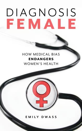 Cover image for the book Diagnosis Female: How Medical Bias Endangers Women's Health