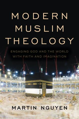 Cover image for the book Modern Muslim Theology: Engaging God and the World with Faith and Imagination