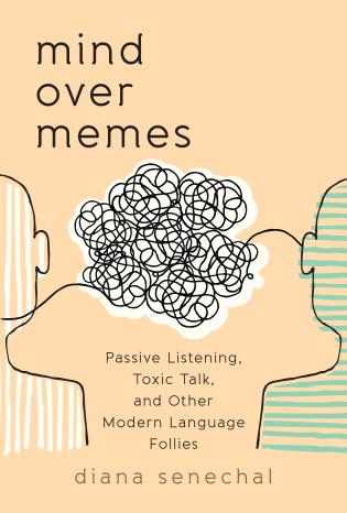 Cover image for the book Mind over Memes: Passive Listening, Toxic Talk, and Other Modern Language Follies