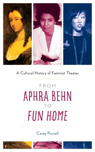 Cover image for the book From Aphra Behn to Fun Home: A Cultural History of Feminist Theater
