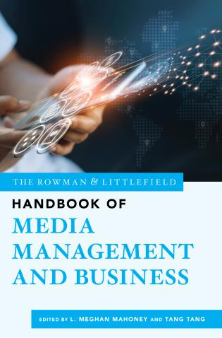 Cover image for the book The Rowman & Littlefield Handbook of Media Management and Business
