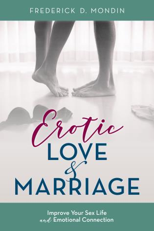 Cover image for the book Erotic Love and Marriage: Improving Your Sex Life and Emotional Connection