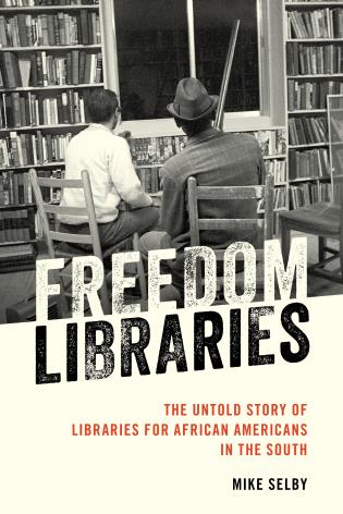 Cover image for the book Freedom Libraries: The Untold Story of Libraries for African Americans in the South