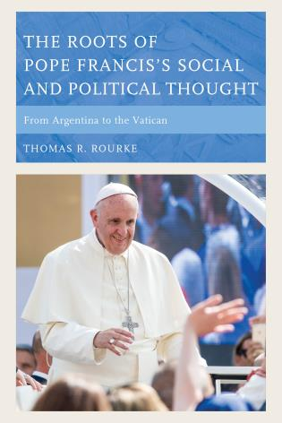 Cover image for the book The Roots of Pope Francis's Social and Political Thought: From Argentina to the Vatican