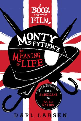 Cover image for the book A Book about the Film Monty Python's The Meaning of Life: All the References from Americans to Zulu Nation