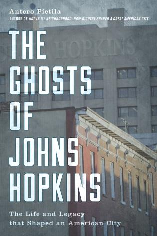 Cover image for the book The Ghosts of Johns Hopkins: The Life and Legacy that Shaped an American City
