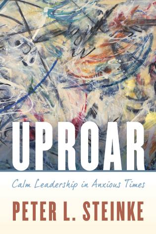 Cover image for the book Uproar: Calm Leadership in Anxious Times