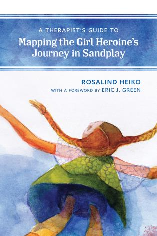 Cover image for the book A Therapist's Guide to Mapping the Girl Heroine's Journey in Sandplay