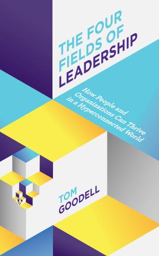 Cover image for the book The Four Fields of Leadership: How People and Organizations Can Thrive in a Hyper-connected World