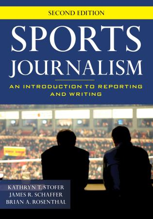 Cover image for the book Sports Journalism: An Introduction to Reporting and Writing, Second Edition