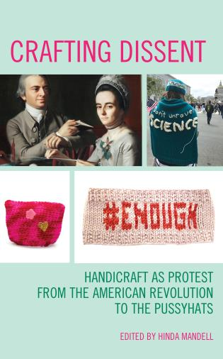 Cover image for the book Crafting Dissent: Handicraft as Protest from the American Revolution to the Pussyhats