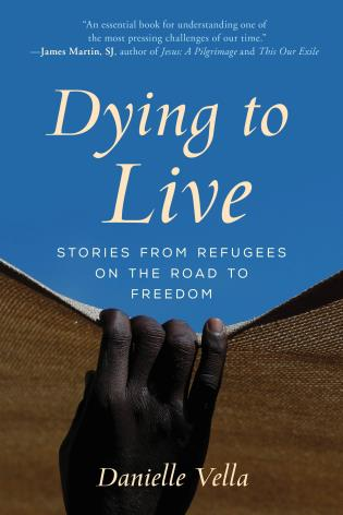 Cover image for the book Dying to Live: Stories from Refugees on the Road to Freedom