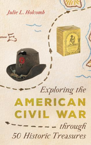 Cover image for the book Exploring the American Civil War through 50 Historic Treasures
