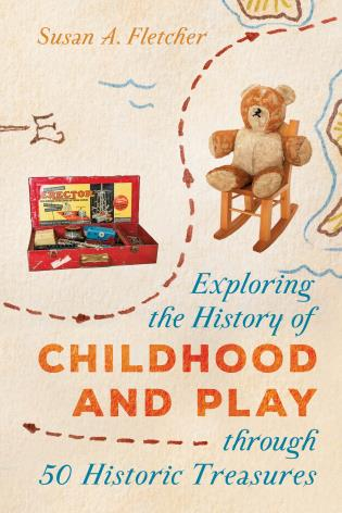 Cover image for the book Exploring the History of Childhood and Play through 50 Historic Treasures