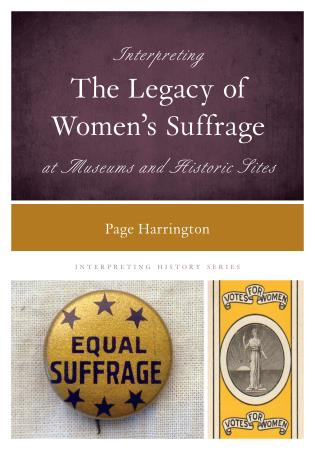 Cover Image of the book titled Interpreting the Legacy of Women's Suffrage at Museums and Historic Sites