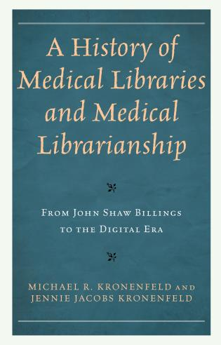 Cover image for the book A History of Medical Libraries and Medical Librarianship: From John Shaw Billings to the Digital Era