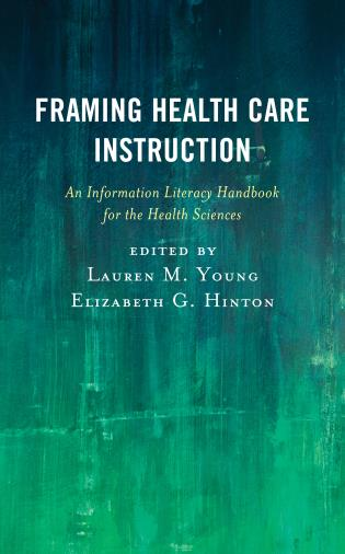 Cover image for the book Framing Health Care Instruction: An Information Literacy Handbook for the Health Sciences