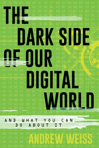 Cover image for the book The Dark Side of Our Digital World: And What You Can Do about It