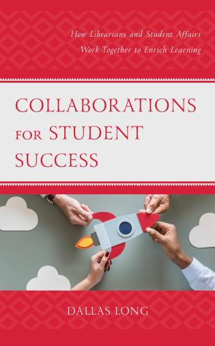 Cover image for the book Collaborations for Student Success: How Librarians and Student Affairs Work Together to Enrich Learning