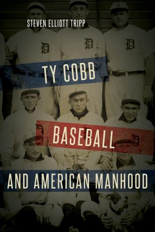 Cover image for the book Ty Cobb, Baseball, and American Manhood