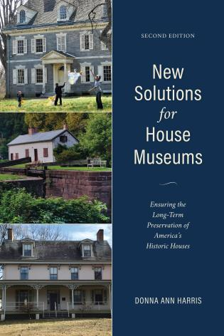 Cover image for the book New Solutions for House Museums: Ensuring the Long-Term Preservation of America's Historic Houses, Second Edition