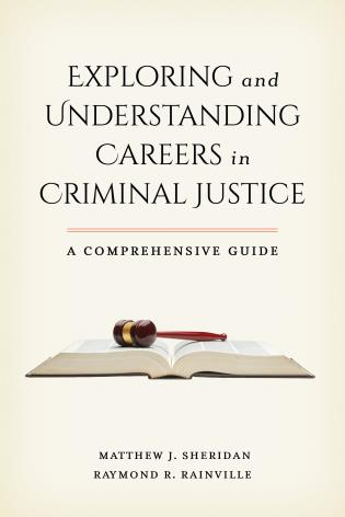 Cover image for the book Exploring and Understanding Careers in Criminal Justice: A Comprehensive Guide