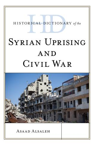 Cover image for the book Historical Dictionary of the Syrian Uprising and Civil War