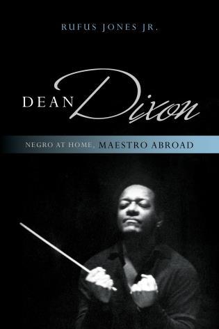 Cover image for the book Dean Dixon: Negro at Home, Maestro Abroad