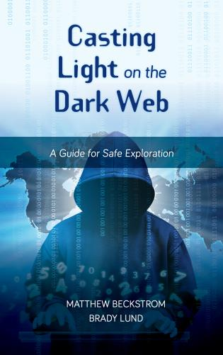 Cover image for the book Casting Light on the Dark Web: A Guide for Safe Exploration
