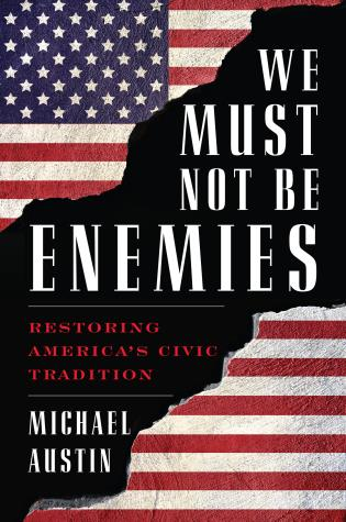 Cover image for the book We Must Not Be Enemies: Restoring America's Civic Tradition