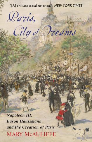 Cover image for the book Paris, City of Dreams: Napoleon III, Baron Haussmann, and the Creation of Paris