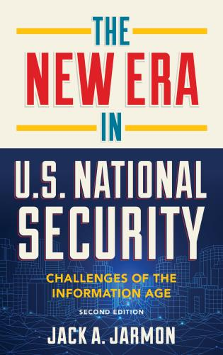 Cover image for the book The New Era in U.S. National Security: Challenges of the Information Age, Second Edition
