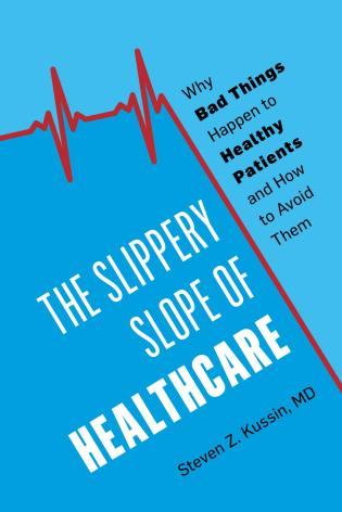 Cover image for the book The Slippery Slope of Healthcare: Why Bad Things Happen to Healthy Patients and How to Avoid Them